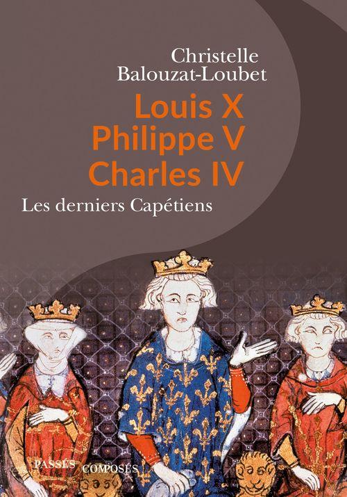 Les derniers Capétiens, les rois maudits - Christelle BALOUZAT-LOUBET
