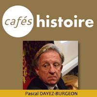 Pascal DAYEZ-BURGEON - Café Histoire