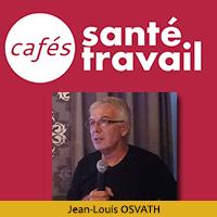 Café Santé Travail avec Jean-Louis OSVATH