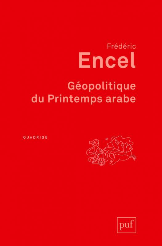 Géopolitique du Printemps arabe, ouvrage de Frédéric Encel