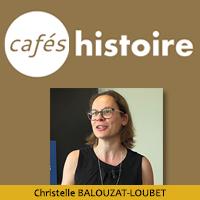 Christelle BALOUZAT-LOUBET - Café Histoire