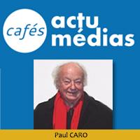 Paul CARO - Café Actu Médias
