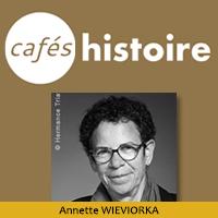 Cafe Histoire Crimes de guerre - Annette WIEVIORKA