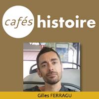 Café Histoire avec Gilles FERRAGU